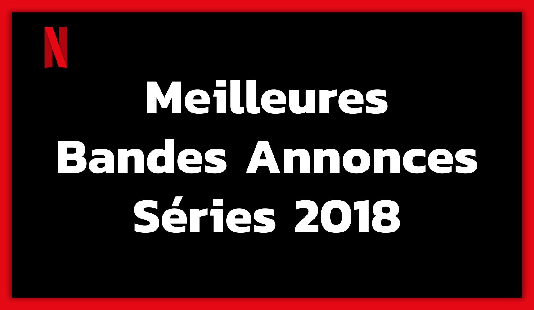 Meilleures Bandes Annonces des Séries Netflix 2018
