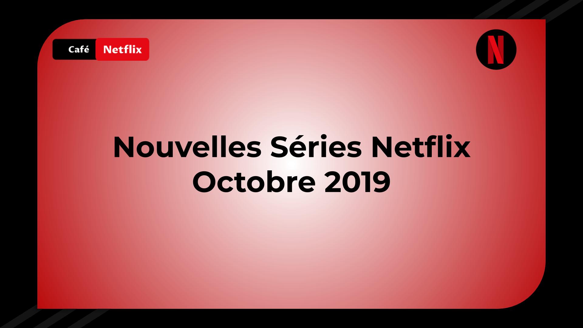 Nouvelles Séries Netflix Octobre 2019 - Nouveautés à voir !!